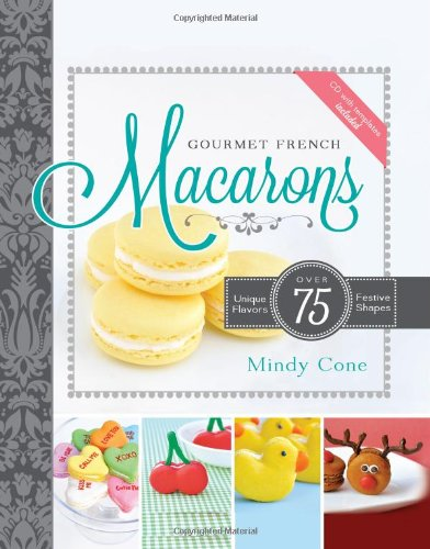 Gourmet French Macarons: Over 75 Unique Flavors and Festive Shapes (CD Included)