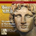 The Modern Scholar: Alexander of Macedonia: The World Conquered Lecture by Robin Lane Fox Narrated by Robin Lane Fox