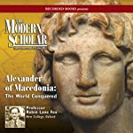 The Modern Scholar: Alexander of Macedonia: The World Conquered  | Prof. Robin Lane Fox