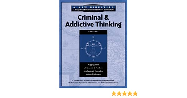 Criminal & Addictive Thinking Workbook: Mapping a Life of Recovery ...