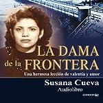 La dama de la frontera [The Lady of the Border] (Spanish Edition): Una hermosa lección de valentía y amor | Susana Cueva