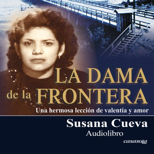 La dama de la frontera [The Lady of the Border] (Spanish Edition): Una hermosa lección de valentía y amor