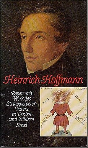 Heinrich Hoffmann: Leben und Werk in Texten und Bildern