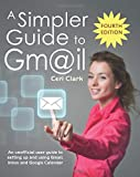 #7: A Simpler Guide to Gmail: An unofficial user guide to setting up and using Gmail, Inbox and Google Calendar (Simpler Guides)