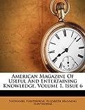 American Magazine of Useful and Entertaining Knowledge, Volume 1, Issue 6, Nathaniel Hawthorne, 1270781383