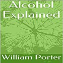 Alcohol Explained Audiobook by William Porter Narrated by Nick Jermyn
