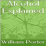 Alcohol Explained | William Porter