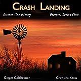 Crash Landing: Aurora Conspiracy, Prequel, Book 1