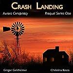 Crash Landing: Aurora Conspiracy, Prequel, Book 1 | Ginger Gelsheimer,Christina Keats