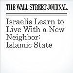 Israelis Learn to Live With a New Neighbor: Islamic State | Yaroslav Trofimov