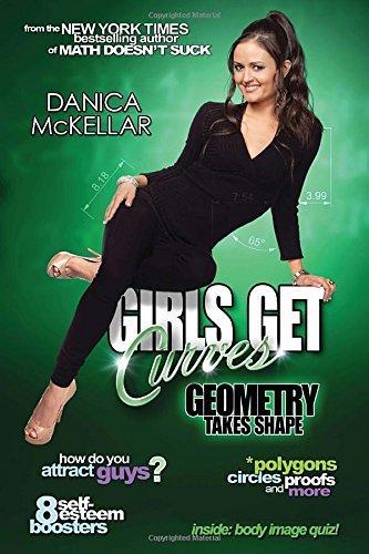 Girls Get Curves: Geometry Takes Shape by Danica McKellar (2013-07-02)