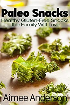 Paleo Snacks: Healthy Gluten-Free Snacks the Family Will Love (Paleo Recipe Books Book 2) by [Anderson, Aimee]