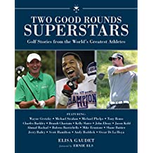 Two Good Rounds Superstars: Golf Stories from the World's Greatest Athletes