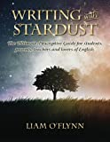 Writing with Stardust: The Ultimate Descriptive Guide for students, parents,teachers and lovers of English.