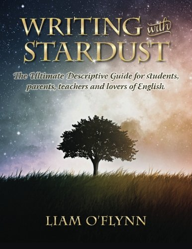 Writing with Stardust: The Ultimate Descriptive Guide for students, parents,teachers and lovers of English. ebook