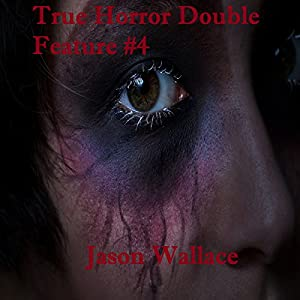 True Horror Double Feature 4 Audiobook