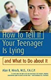 How to Tell If Your Teenager Is Lying, Alan Hirsch, 0980064902