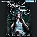 The Magnolia League Audiobook by Katie Crouch Narrated by Julia Whelan
