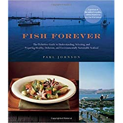 [By Paul Johnson ] Fish Forever: The Definitive Guide to Understanding, Selecting, and Preparing Healthy, Delicious, and Environmentally Sustainable Seafood (Hardcover)【2018】by Paul Johnson (Author) (Hardcover)