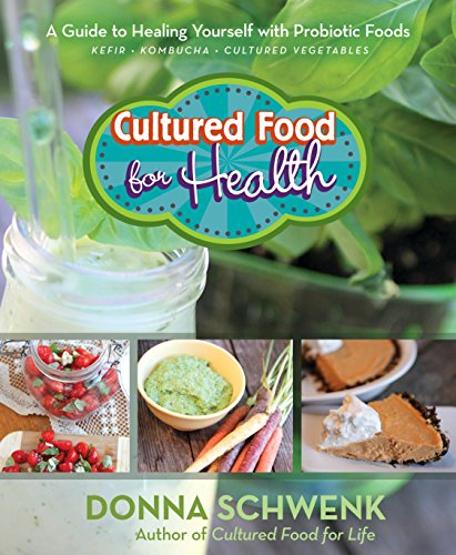 Cultured Food for Health: A Guide to Healing Yourself with Probiotic Foods Kefir * Kombucha * Cultured Vegetables by Donna Schwenk