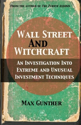 Wall Street And Witchcraft  An Investigation Into Extreme And Unusual Investment Techniques