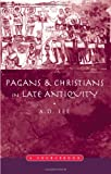 Pagans and Christians in Late Antiquity : A Sourcebook, Lee, A. D., 0415138922