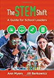 The STEM Shift: A Guide for School Leaders by Myers, Ann P., Berkowicz, Jill (May 22, 2015) Paperback