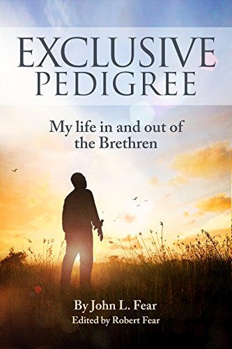 Exclusive Pedigree: My life in and out of the Brethren by [Fear, John L, Fear, Robert, Fear, Alastair]