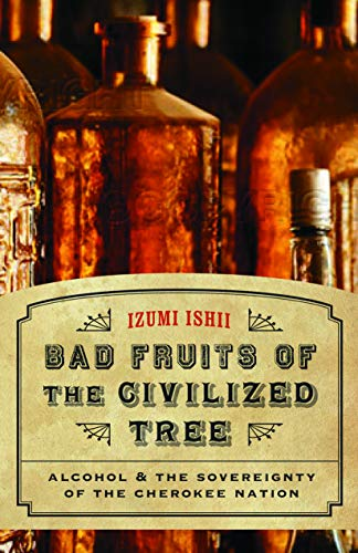 Bad Fruits of the Civilized Tree: Alcohol and the Sovereignty of the Cherokee Nation (Indians of the Southeast)