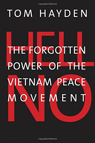 Hell No: The Forgotten Power of the Vietnam Peace Movement