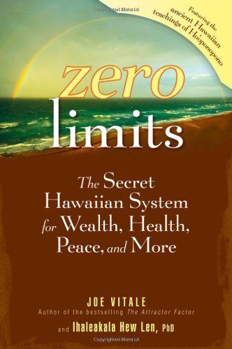 Zero Limits: The Secret Hawaiian System for Wealth, Health, Peace, and More by Wiley