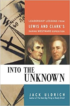 Into the Unknown: Leadership Lessons from Lewis & Clark's Daring Westward Expedition