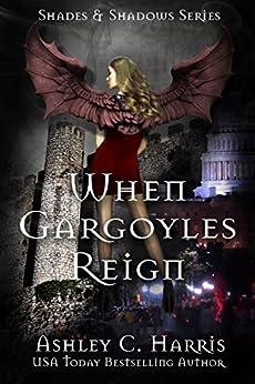 When Gargoyles Reign (Shades and Shadows: When Gargoyles Rise) by [Harris, Ashley C.]