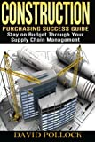 img - for Construction: Purchasing Success Guide, Stay on Budget Through Your Supply Chain Management book / textbook / text book