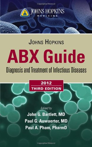 Johns Hopkins ABX Guide: Diagnosis and Treatment of Infectious Diseases 2012 (Johns Hopkins Medicine