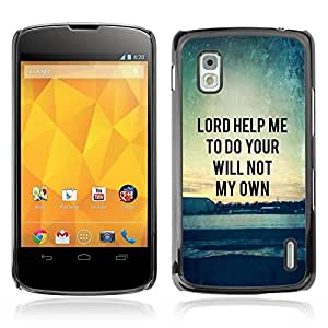 Estuche Cubierta Shell Smartphone estuche protector duro para el teléfono móvil Caso LG Google Nexus 4 E960 / CECELL Phone case / / BIBLE Lord Help Me To Do Your Will Not My Own /
