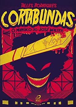 Cortabundas: O maníaco do José Walter por [Rodrigues, Talles]