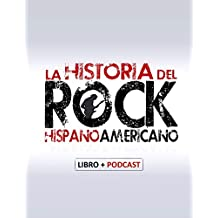 La Historia del Rock Hispanoamericano: Libro + Podcast (Spanish Edition)
