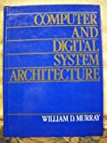 Computer and Digital System Architecture, William D. Murray, 0131657216
