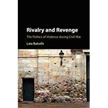 Rivalry and Revenge: The Politics of Violence during Civil War