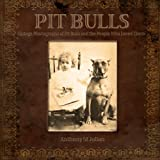 Pit Bulls: Vintage Photographs of Pit Bulls and the People Who Loved Them