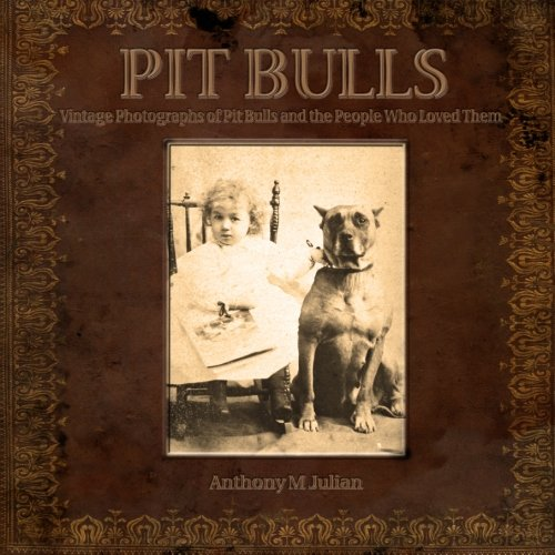 Author Anthony Julian opens a time capsule for us concerning the history of the oft-maligned Pit Bull. Through old photographs and personal anecdotes, Julian paints a history of the breed very different from the contemporary misconceptions flamed by ...