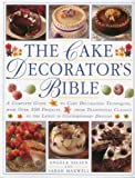 img - for The Cake Decorator's Bible: A complete guide to cake decorating techniques, with over 100 projects, from traditional classics to the latest in contemporary designs book / textbook / text book
