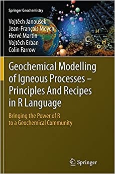 Book Geochemical Modelling of Igneous Processes - Principles And Recipes in R Language: Bringing the Power of R to a Geochemical Community (Springer Geochemistry)