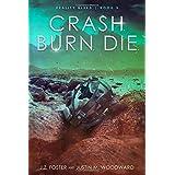 Crash. Burn. Die. (Reality Bleed Book 3)