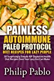 img - for Painless Autoimmune Paleo Protocol Diet Recipes For Lazy People: 50 Surprisingly Simple AIP Digestive Health Diet Recipes Even Your Lazy Ass Can Make book / textbook / text book
