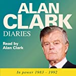 The Alan Clark Diaries: In Power 1983-1992 | Alan Clark