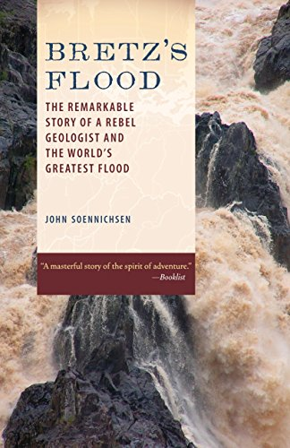 Bretz's Flood: The Remarkable Story of a Rebel Geologist and the World's Greatest Flood (Flood Stories)