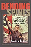 Bending Spines: The Propagandas of Nazi Germany and the German Democratic Republic (Rhetoric & Public Affairs)