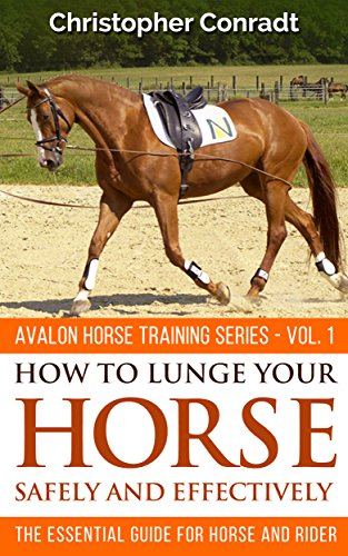 How To Lunge Your Horse Safely and Effectively (Avalon Horse Training Series Book 1)